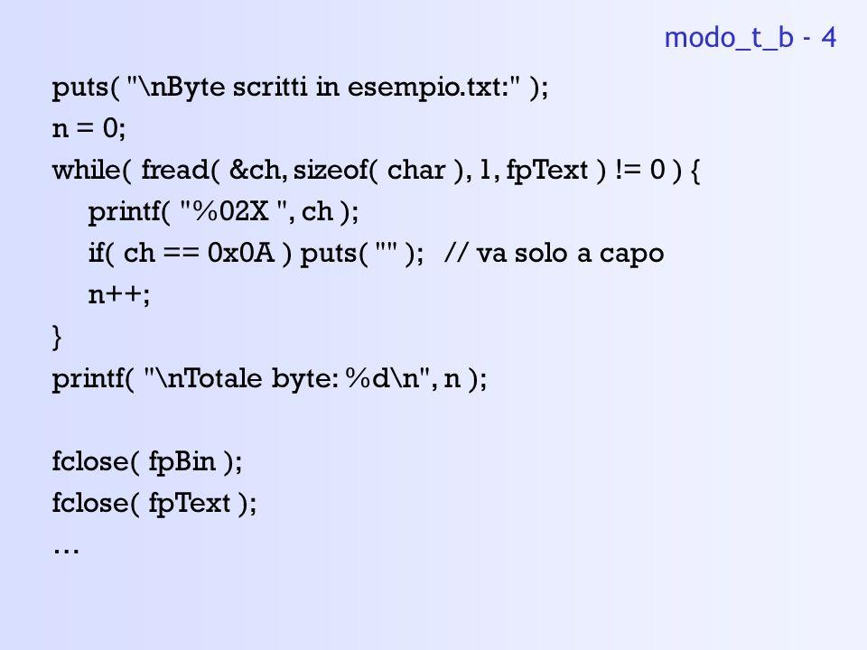 modo_t_b - 4 puts( \nByte scritti in esempio.txt: ); n = 0; while( fread( &ch, sizeof( char ), 1, fpText ) != 0 ) {