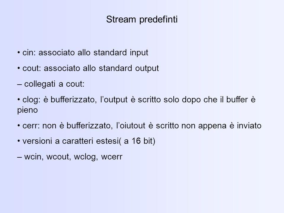 Stream predefinti • cin: associato allo standard input