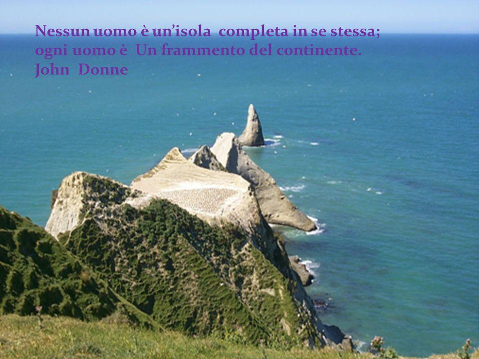 Nessun uomo è un'isola completa in se stessa; ogni uomo è Un frammento del continente.