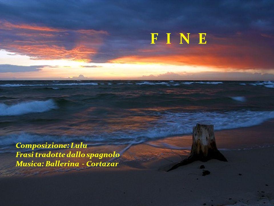 F I N E Composizione: Lulu Frasi tradotte dallo spagnolo