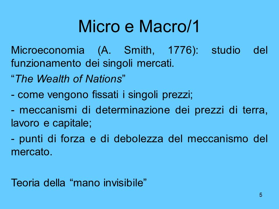 Micro e Macro/1 Microeconomia (A. Smith, 1776): studio del funzionamento dei singoli mercati. The Wealth of Nations