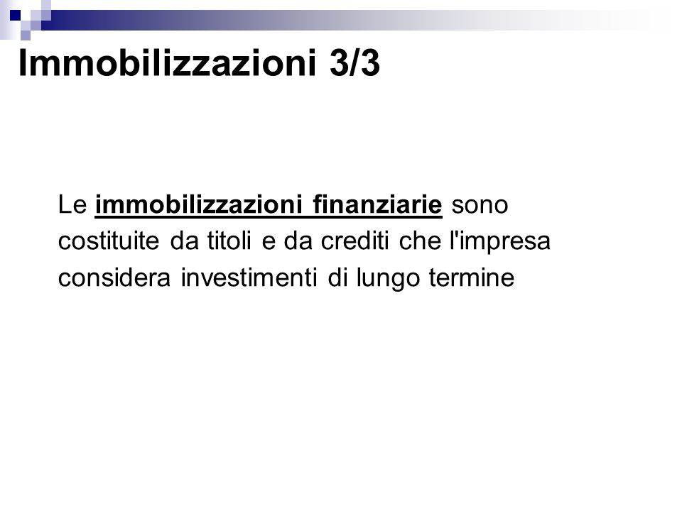 Immobilizzazioni 3/3 Le immobilizzazioni finanziarie sono costituite da titoli e da crediti che l impresa considera investimenti di lungo termine.