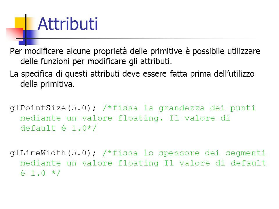 Attributi Per modificare alcune proprietà delle primitive è possibile utilizzare delle funzioni per modificare gli attributi.