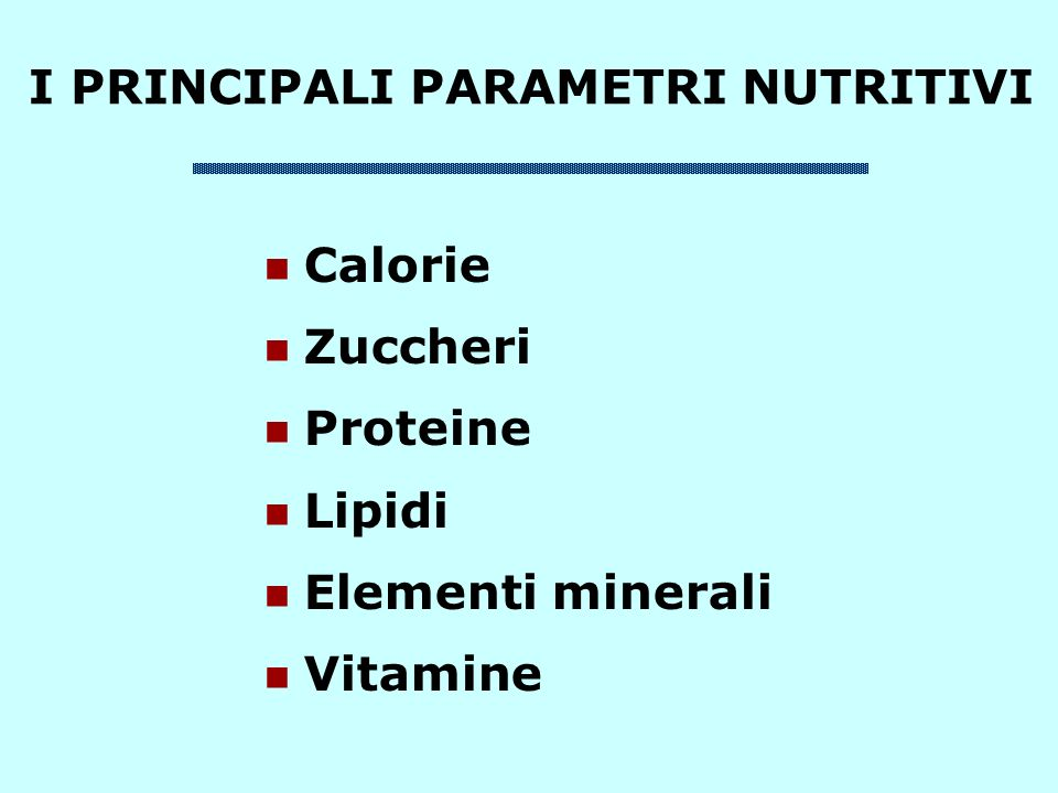 I PRINCIPALI PARAMETRI NUTRITIVI