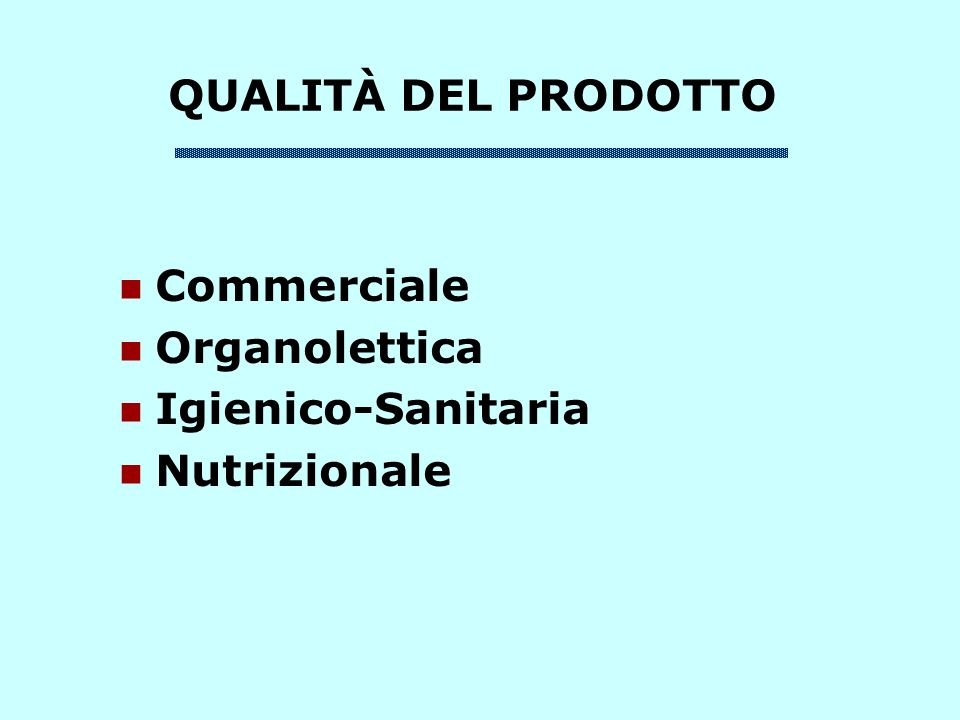 QUALITÀ DEL PRODOTTO Commerciale Organolettica Igienico-Sanitaria Nutrizionale