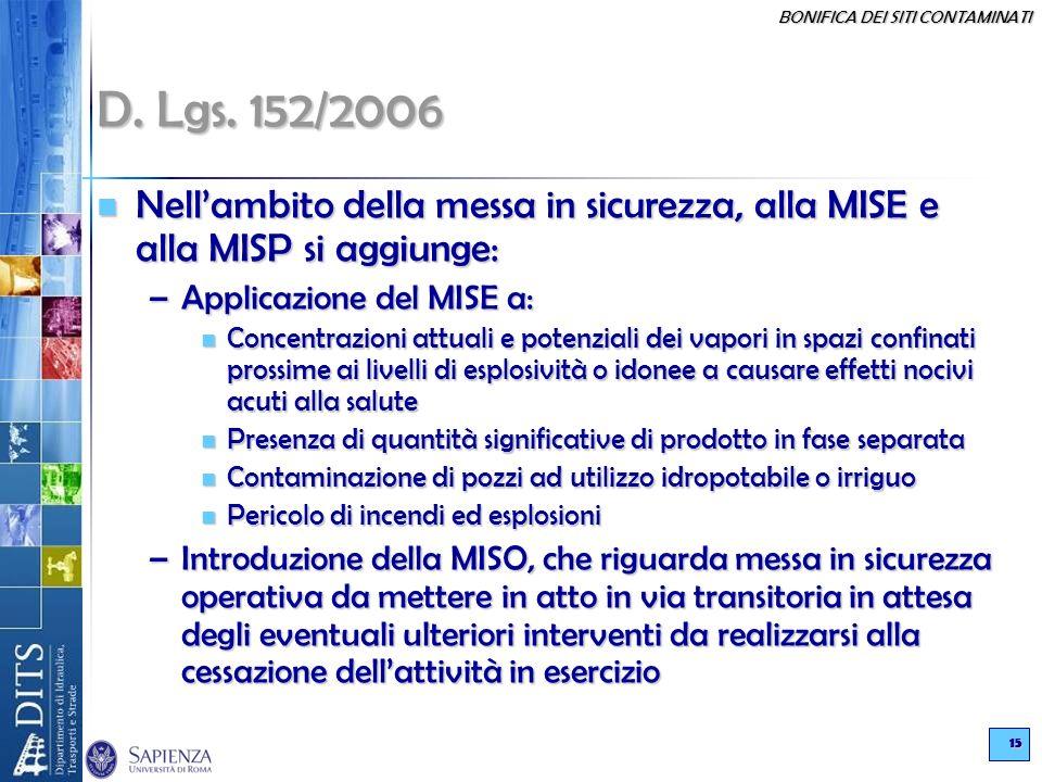 D. Lgs. 152/2006 Nell'ambito della messa in sicurezza, alla MISE e alla MISP si aggiunge: Applicazione del MISE a:
