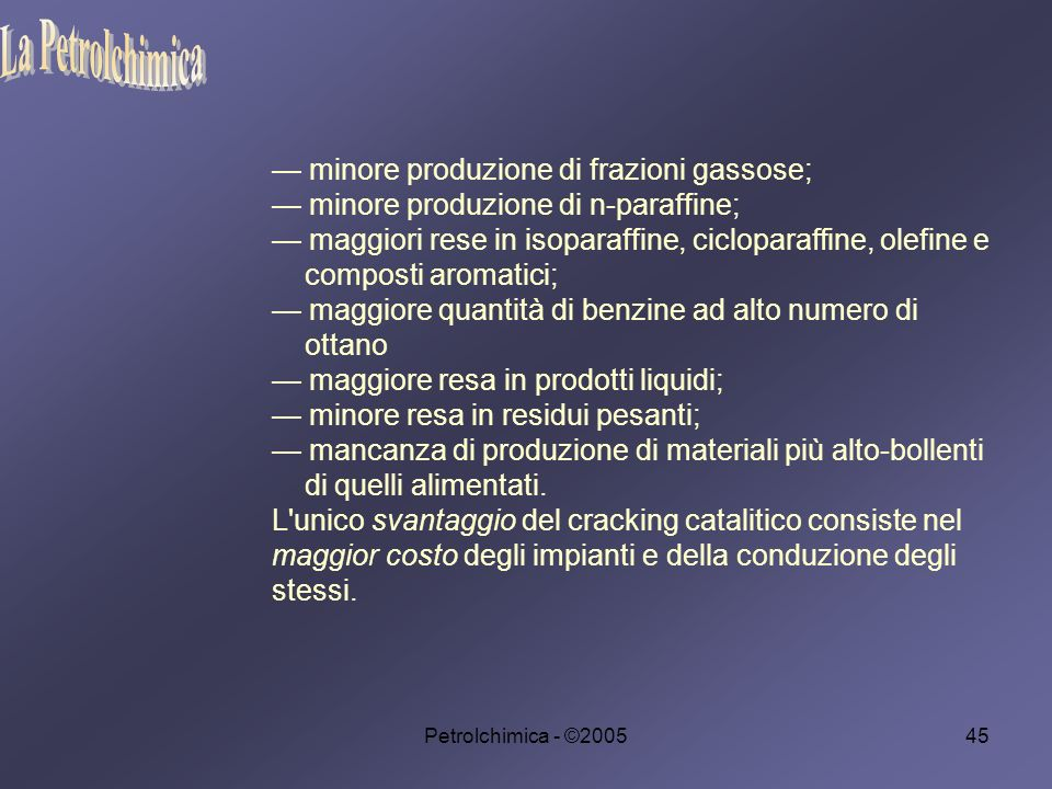 La Petrolchimica — minore produzione di frazioni gassose;