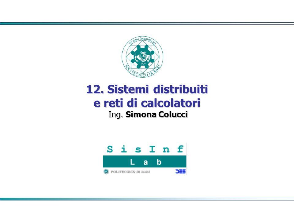 12. Sistemi distribuiti e reti di calcolatori Ing. Simona Colucci