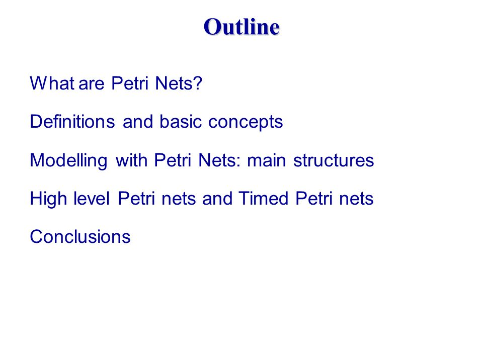 Outline What are Petri Nets Definitions and basic concepts