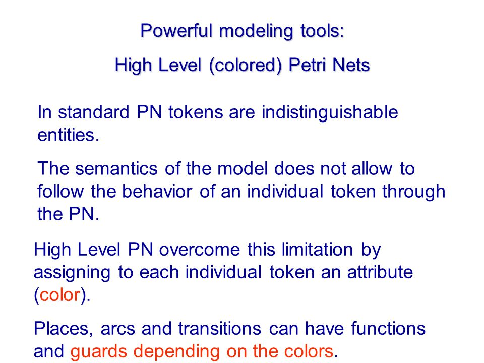 Powerful modeling tools: High Level (colored) Petri Nets