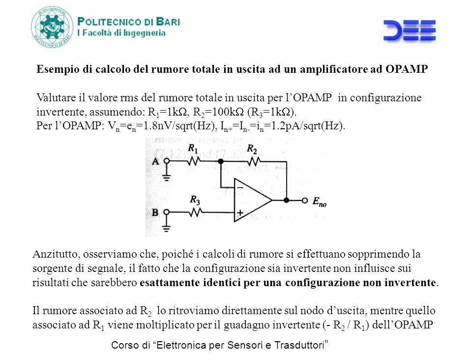 Per l'OPAMP: Vn=en=1.8nV/sqrt(Hz), In+=In-=in=1.2pA/sqrt(Hz).