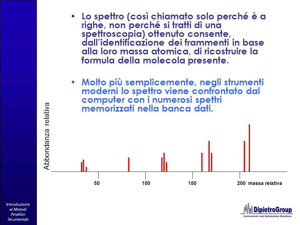 Lo spettro (così chiamato solo perché è a righe, non perché si tratti di una spettroscopia) ottenuto consente, dall'identificazione dei frammenti in base alla loro massa atomica, di ricostruire la formula della molecola presente.