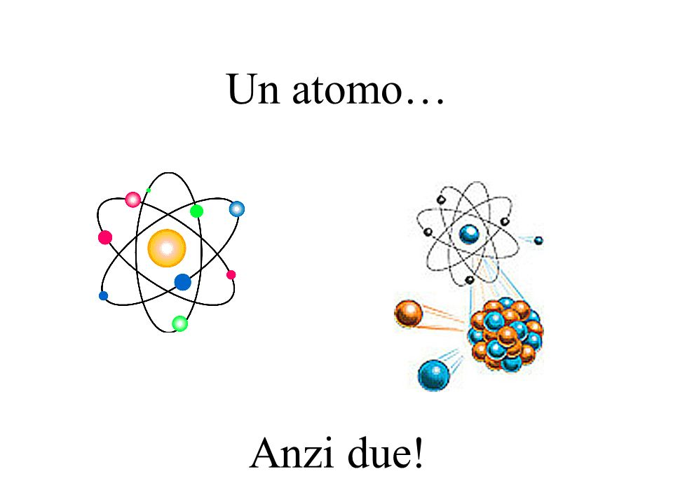 Un atomo… Anzi due!