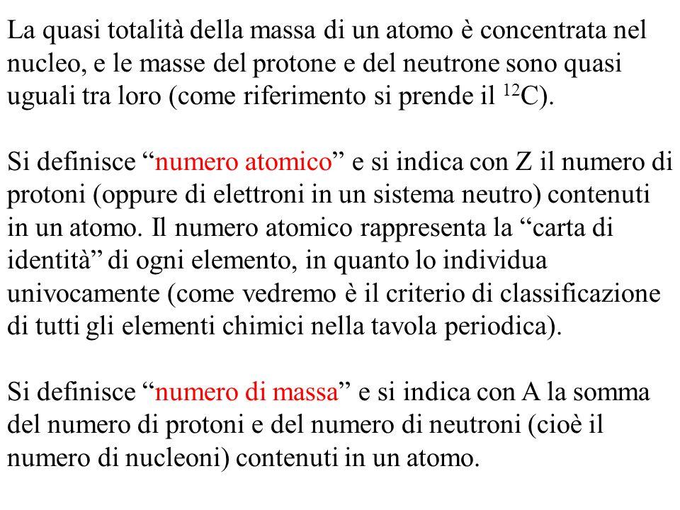 La quasi totalità della massa di un atomo è concentrata nel nucleo, e le masse del protone e del neutrone sono quasi uguali tra loro (come riferimento si prende il 12C).