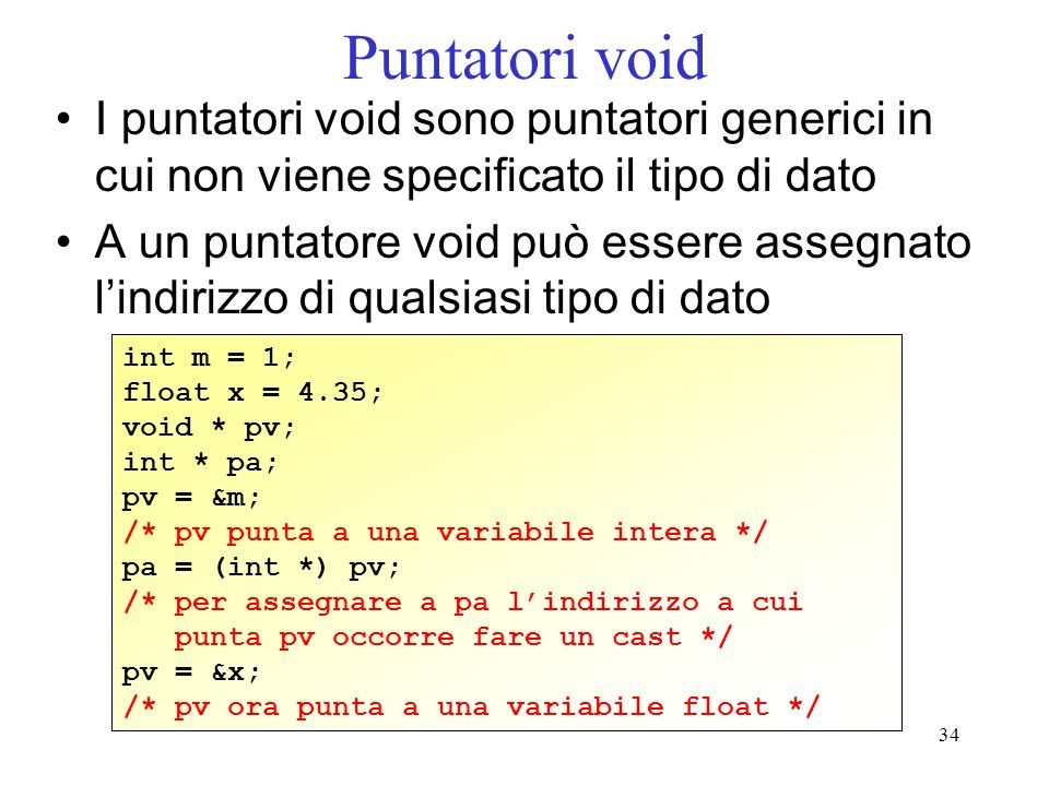 Puntatori void I puntatori void sono puntatori generici in cui non viene specificato il tipo di dato.