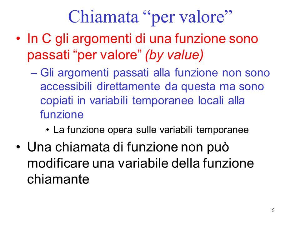Chiamata per valore In C gli argomenti di una funzione sono passati per valore (by value)