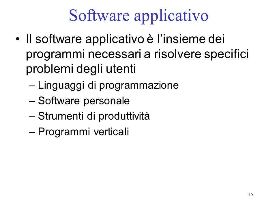 Software applicativo Il software applicativo è l'insieme dei programmi necessari a risolvere specifici problemi degli utenti.