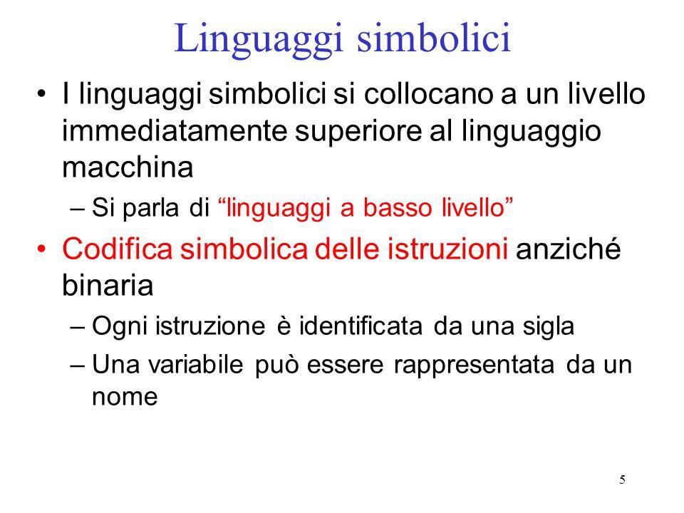 Linguaggi simboliciI linguaggi simbolici si collocano a un livello immediatamente superiore al linguaggio macchina.