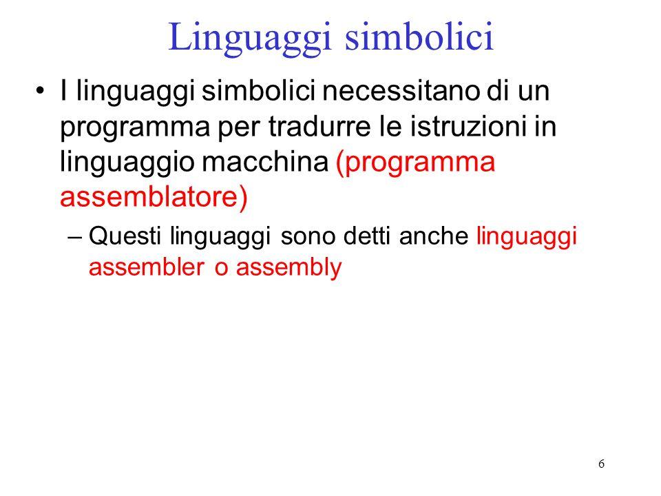 Linguaggi simboliciI linguaggi simbolici necessitano di un programma per tradurre le istruzioni in linguaggio macchina (programma assemblatore)