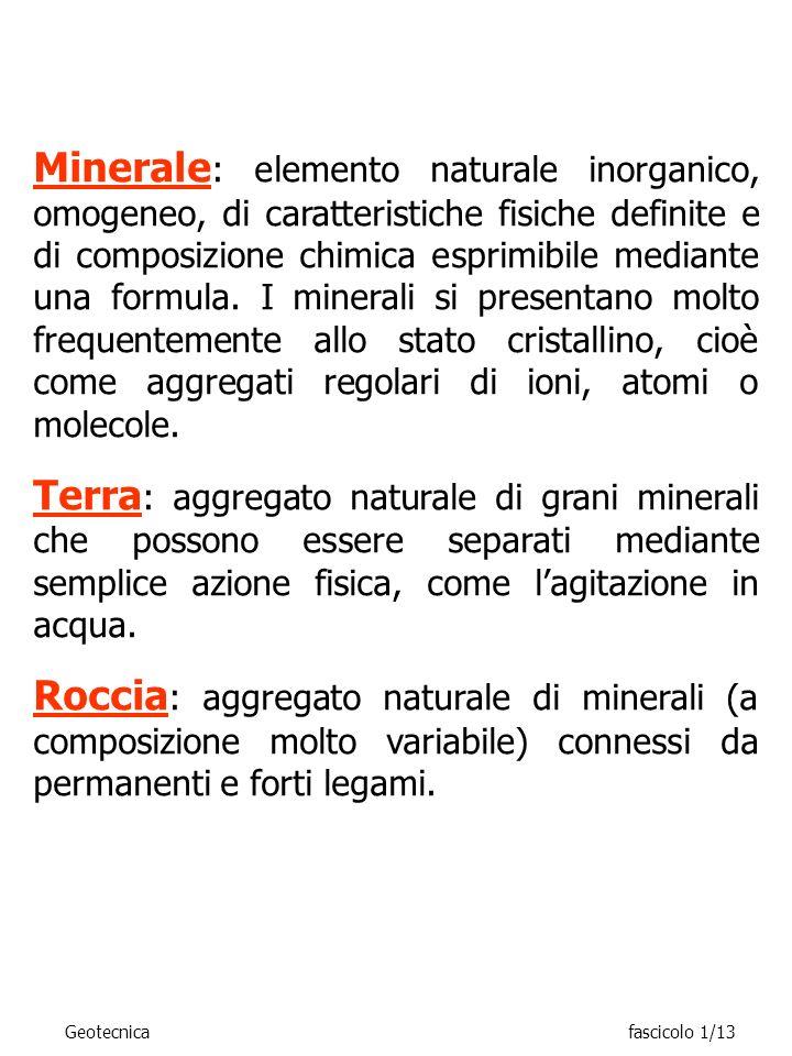 Minerale: elemento naturale inorganico, omogeneo, di caratteristiche fisiche definite e di composizione chimica esprimibile mediante una formula. I minerali si presentano molto frequentemente allo stato cristallino, cioè come aggregati regolari di ioni, atomi o molecole.