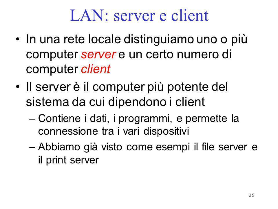 LAN: server e client In una rete locale distinguiamo uno o più computer server e un certo numero di computer client.