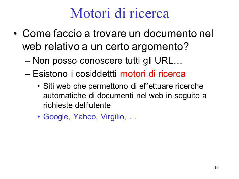 Motori di ricerca Come faccio a trovare un documento nel web relativo a un certo argomento Non posso conoscere tutti gli URL…