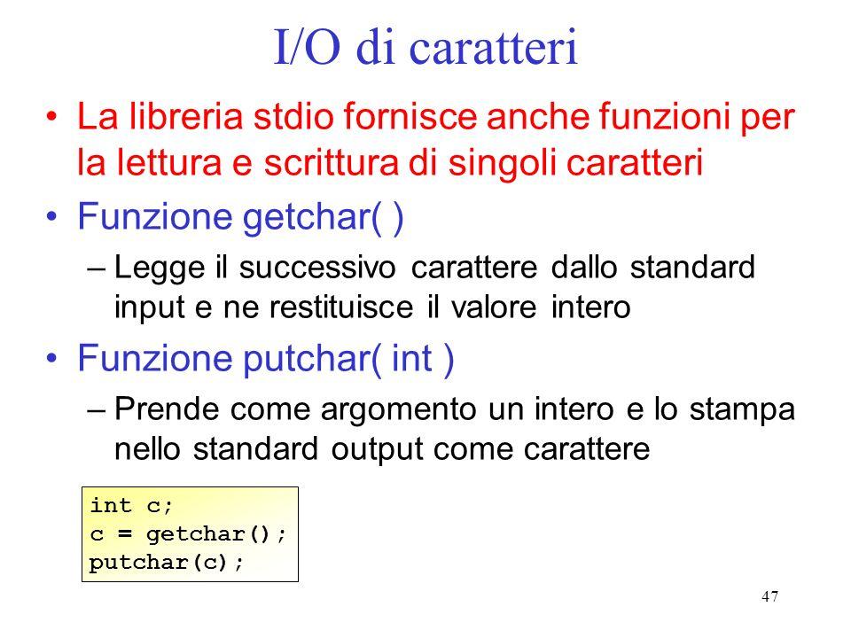 I/O di caratteriLa libreria stdio fornisce anche funzioni per la lettura e scrittura di singoli caratteri.