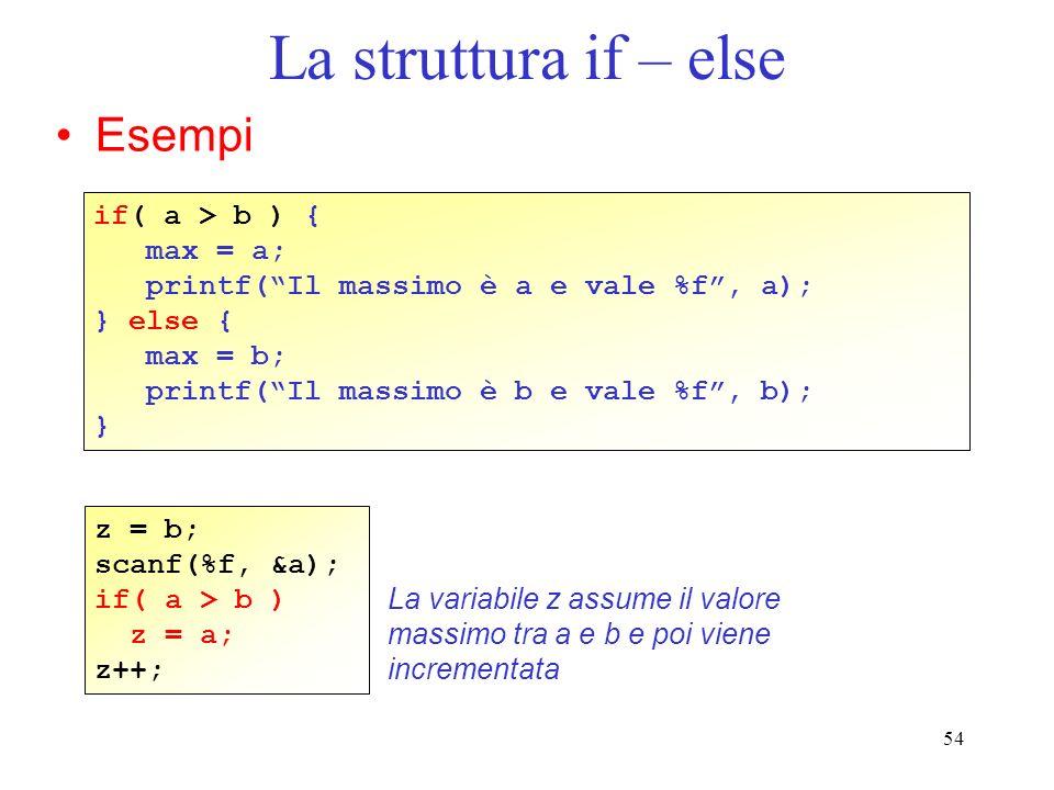 La struttura if – else Esempi if( a > b ) { max = a;