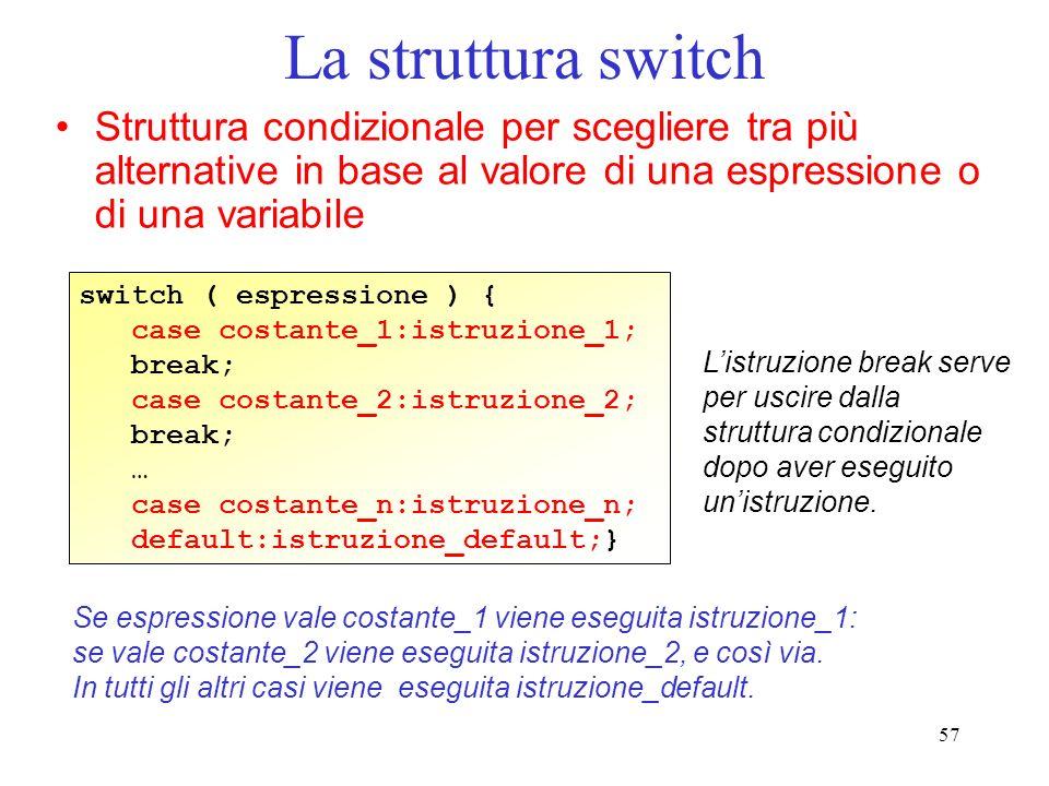 La struttura switch Struttura condizionale per scegliere tra più alternative in base al valore di una espressione o di una variabile.