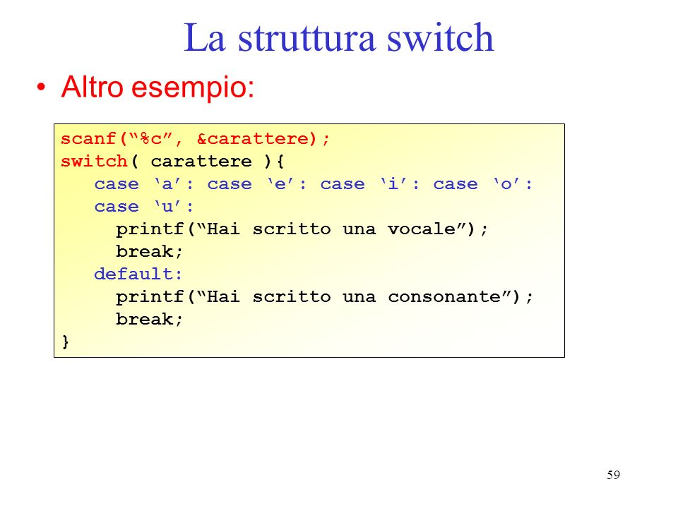 La struttura switch Altro esempio: scanf( %c , &carattere);
