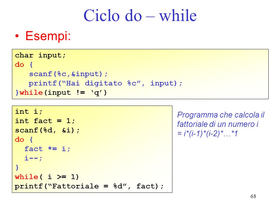 Ciclo do – while Esempi: char input; do { scanf(%c,&input);