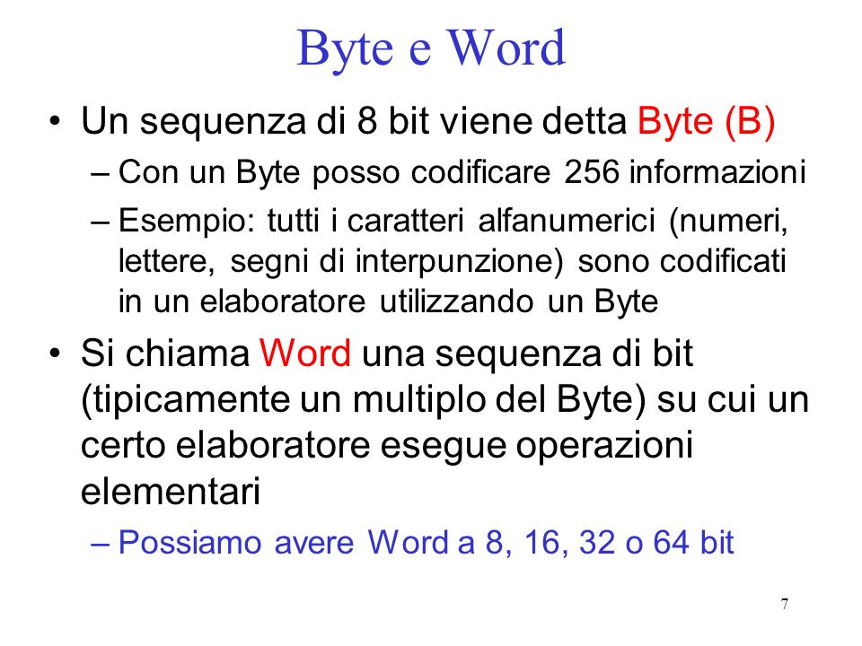 Byte e Word Un sequenza di 8 bit viene detta Byte (B)