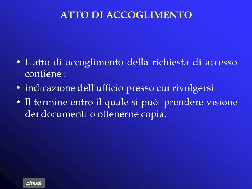 ATTO DI ACCOGLIMENTO L atto di accoglimento della richiesta di accesso contiene : indicazione dell ufficio presso cui rivolgersi.