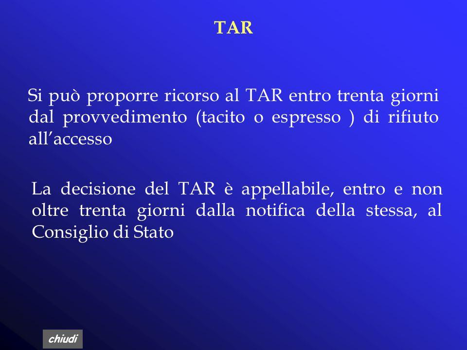 TAR Si può proporre ricorso al TAR entro trenta giorni dal provvedimento (tacito o espresso ) di rifiuto all'accesso.