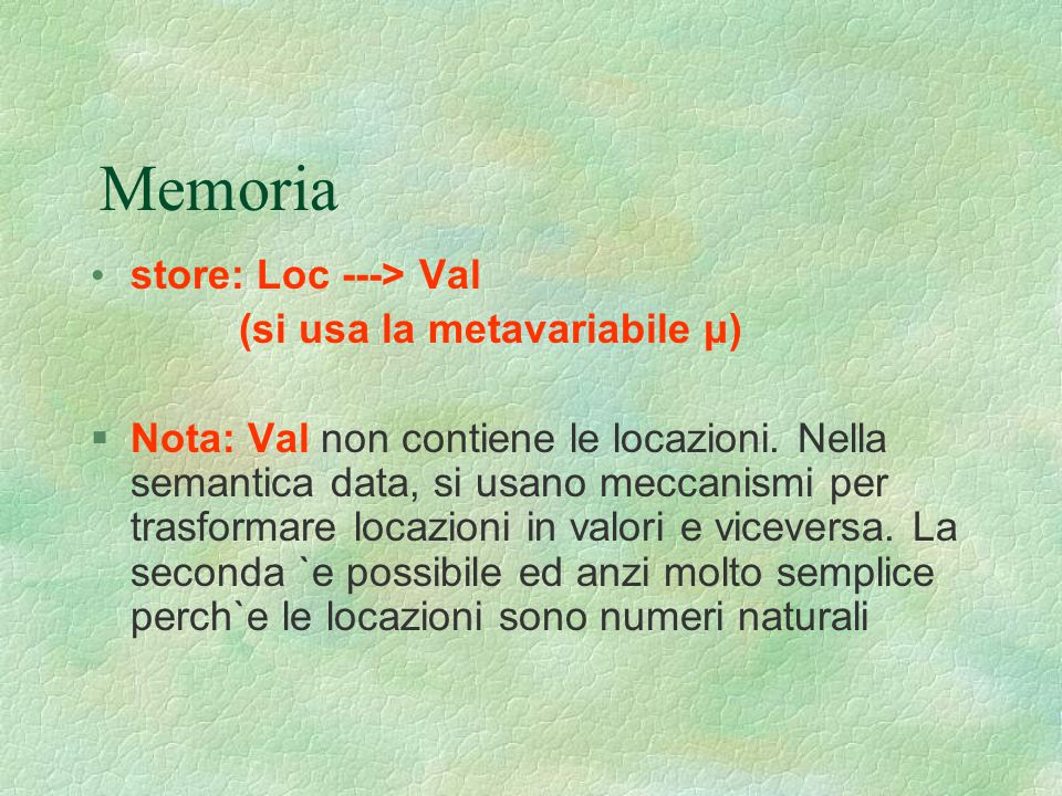 Memoria store: Loc ---> Val (si usa la metavariabile μ)