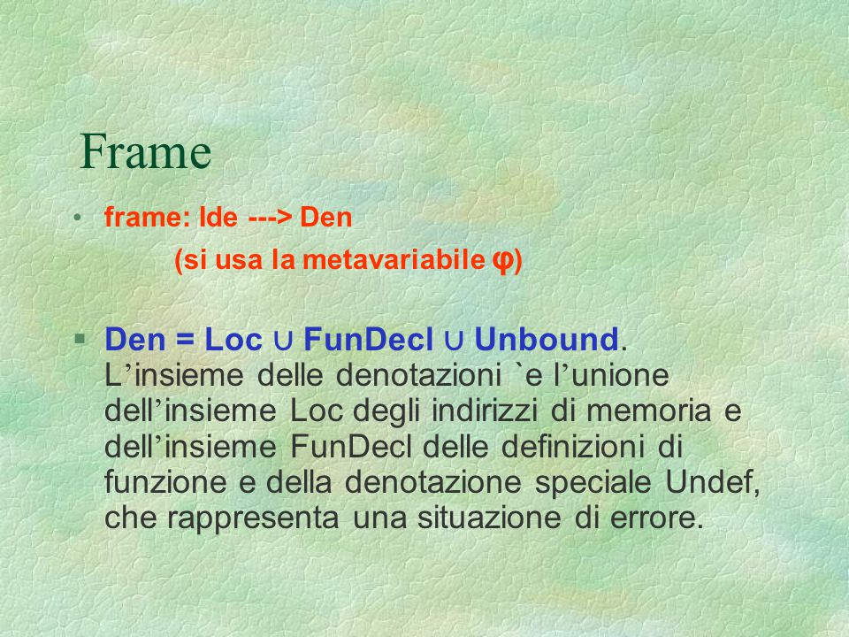 Frame frame: Ide ---> Den. (si usa la metavariabile φ)