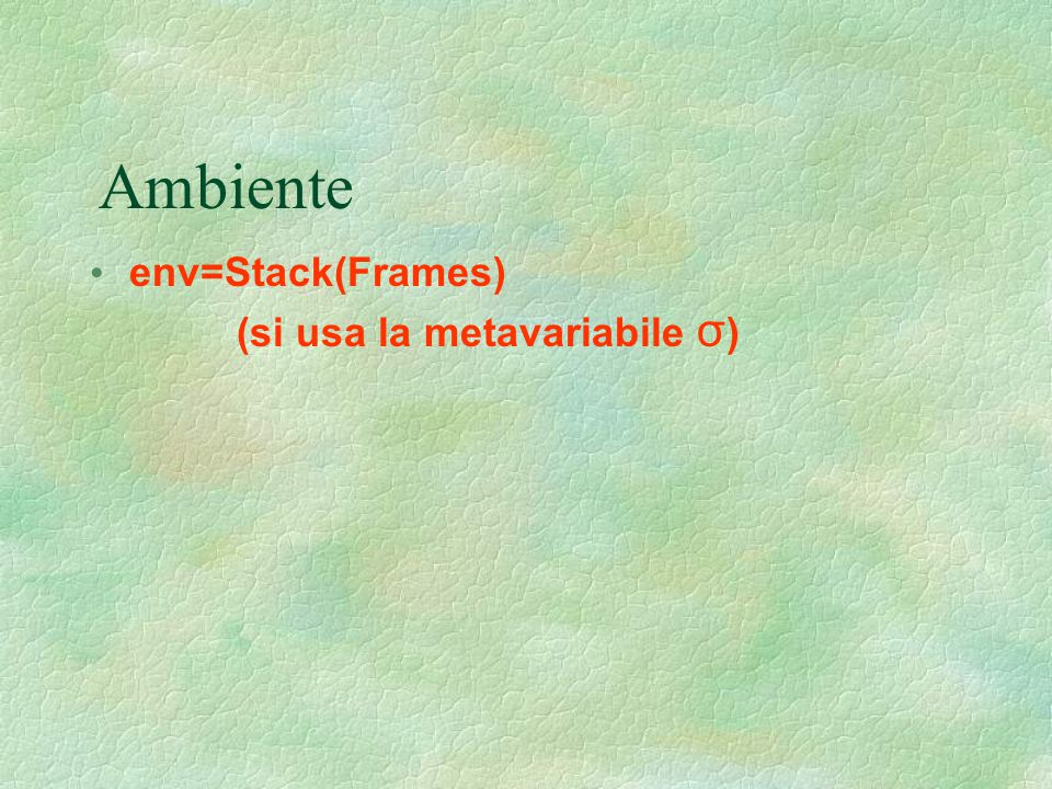 Ambiente env=Stack(Frames) (si usa la metavariabile σ)