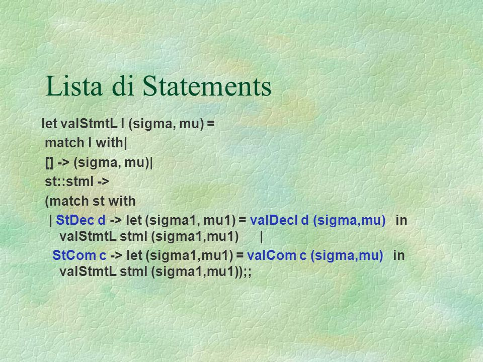 Lista di Statements let valStmtL l (sigma, mu) = match l with|