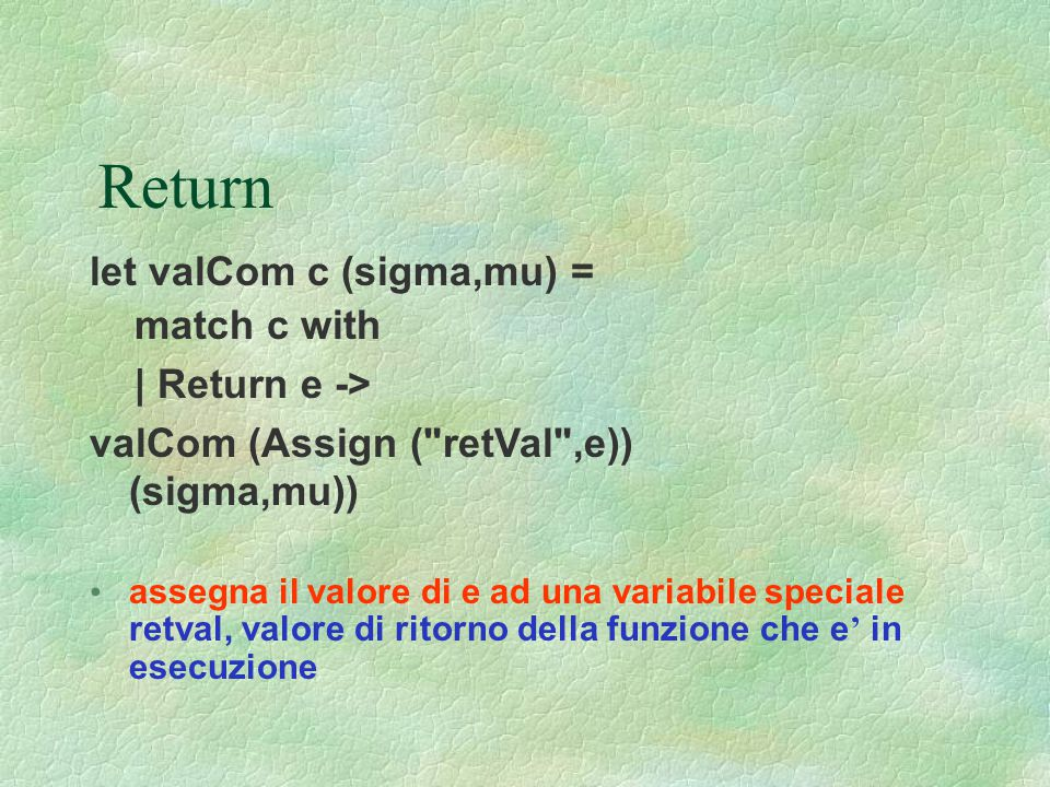 Return let valCom c (sigma,mu) = match c with | Return e ->