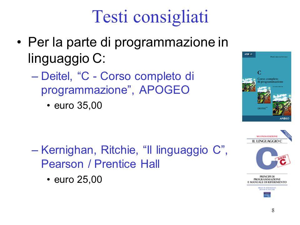 Testi consigliati Per la parte di programmazione in linguaggio C: