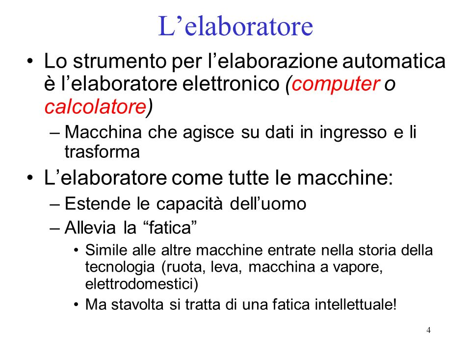 L'elaboratore Lo strumento per l'elaborazione automatica è l'elaboratore elettronico (computer o calcolatore)