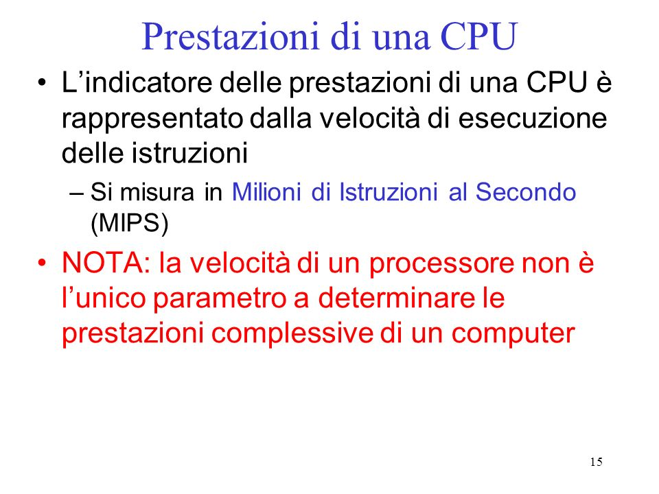 Prestazioni di una CPU L'indicatore delle prestazioni di una CPU è rappresentato dalla velocità di esecuzione delle istruzioni.