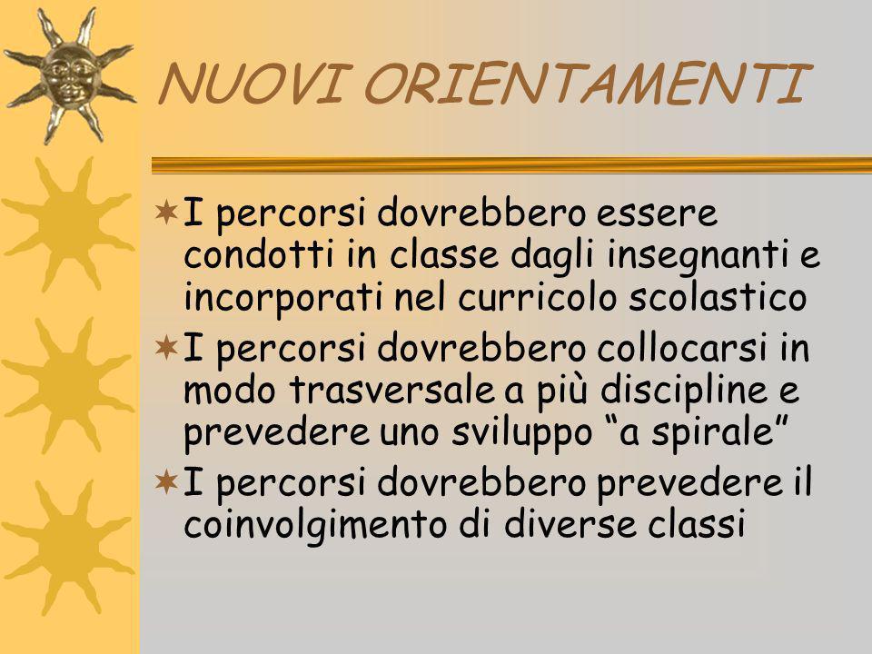 NUOVI ORIENTAMENTI I percorsi dovrebbero essere condotti in classe dagli insegnanti e incorporati nel curricolo scolastico.