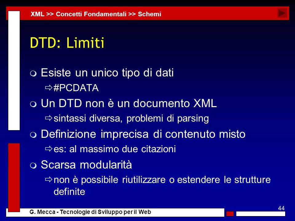 DTD: Limiti Esiste un unico tipo di dati Un DTD non è un documento XML