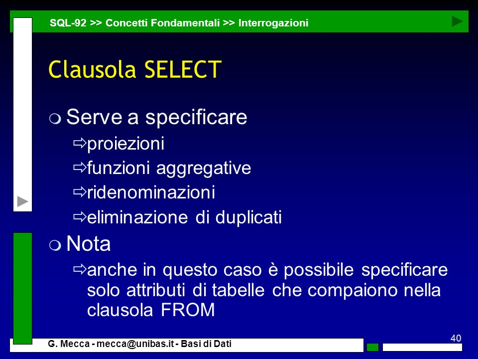 Clausola SELECT Serve a specificare Nota proiezioni