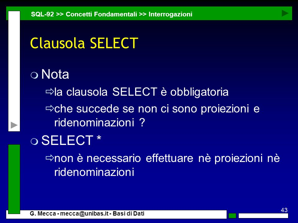 Clausola SELECT Nota SELECT * la clausola SELECT è obbligatoria