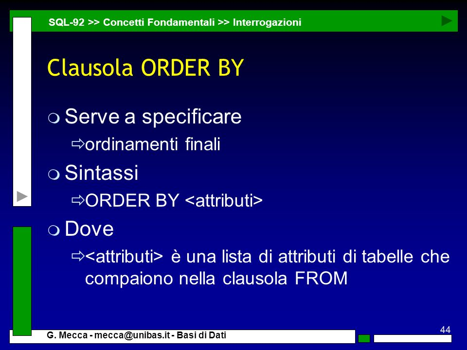 Clausola ORDER BY Serve a specificare Sintassi Dove ordinamenti finali