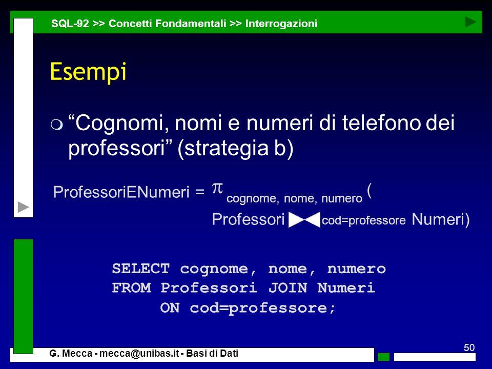 27/03/2017 SQL-92 >> Concetti Fondamentali >> Interrogazioni. Esempi. Cognomi, nomi e numeri di telefono dei professori (strategia b)