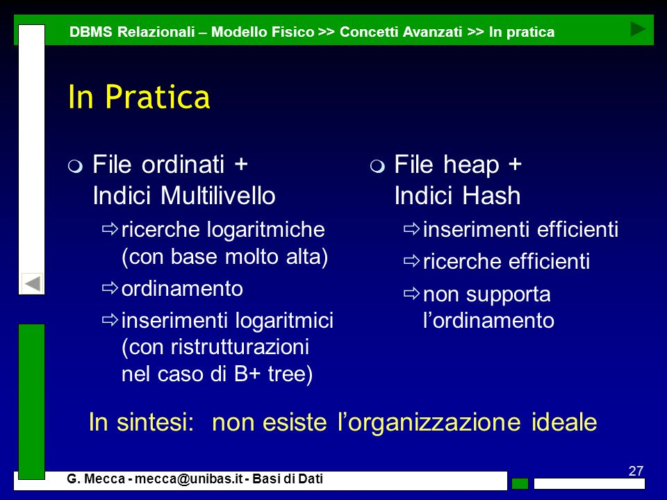 In Pratica File ordinati + Indici Multilivello File heap + Indici Hash