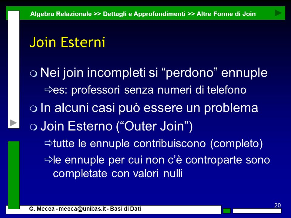 Join Esterni Nei join incompleti si perdono ennuple